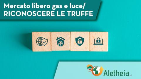 MERCATO LIBERO LUCE E GAS/ come riconoscere le truffe